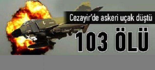 Cezayir'de uçak düştü: En az 103 ölü