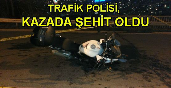 Motosikletli polis şehit oldu!