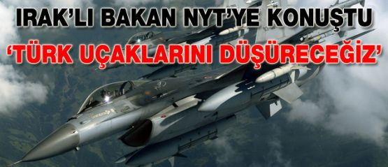 NYT: Irak Türk uçaklarını düşürecek