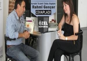 Ayvalık Ticaret Odası Başkanı  Rahmi Gençer; HER MEVSİM GÖRÜLMEYE DEĞER BİR YER; AYVALIK