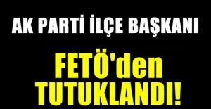 AK Parti İlçe Başkanı FETÖ#039;den...
