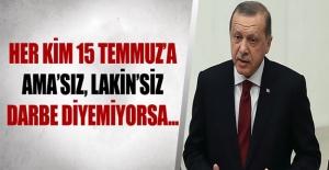 Erdoğan: Her kim 15 Temmuz'a ama'sız...