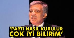 Abdullah Gül: 'Parti nasıl kurulur iyi bilirim'