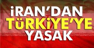 İran'dan Türkiye'ye yasak