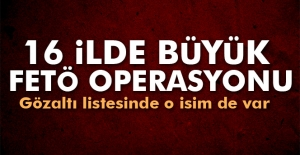 İstanbul merkezli 16 ilde FETÖ operasyonu