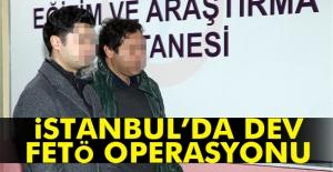 İstanbulda dev FETÖ operasyonu