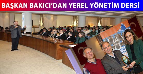 Başkan Bakıcı'dan Yerel Yönetim Dersi