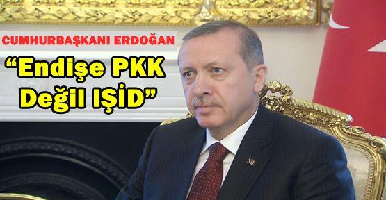 """""""Endişe PKK değil IŞİD"""""""